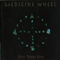 Medicine Wheel - First Things First.jpg